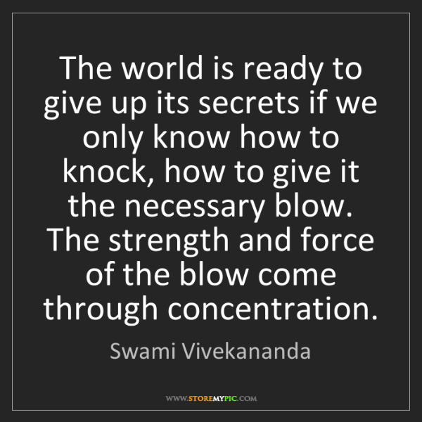 Swami Vivekananda: The world is ready to give up its secrets if we only...