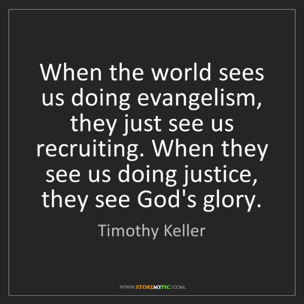 Timothy Keller: When the world sees us doing evangelism, they just see...