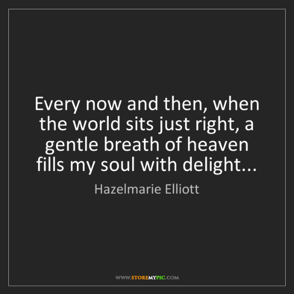 Hazelmarie Elliott: Every now and then, when the world sits just right, a...