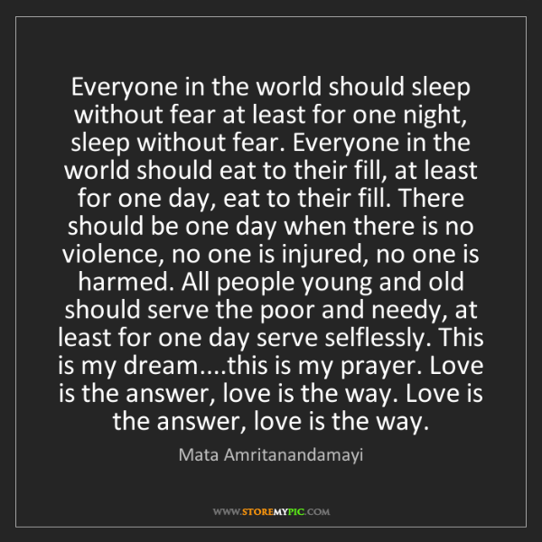 Mata Amritanandamayi: Everyone in the world should sleep without fear at least...