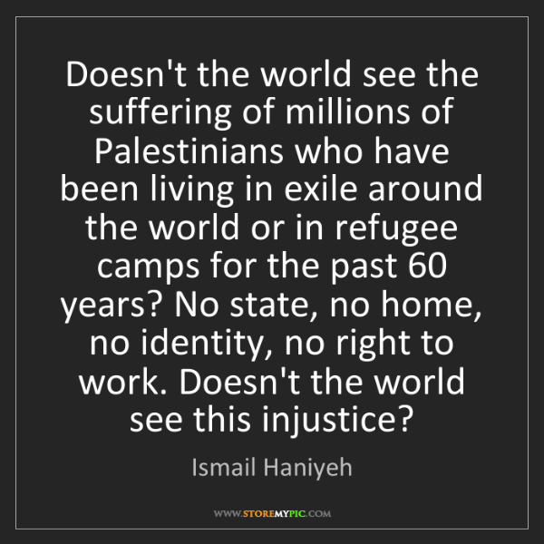 Ismail Haniyeh: Doesn't the world see the suffering of millions of Palestinians...