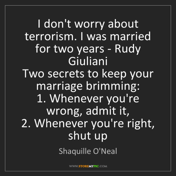 Shaquille O'Neal: I don't worry about terrorism. I was married for two...