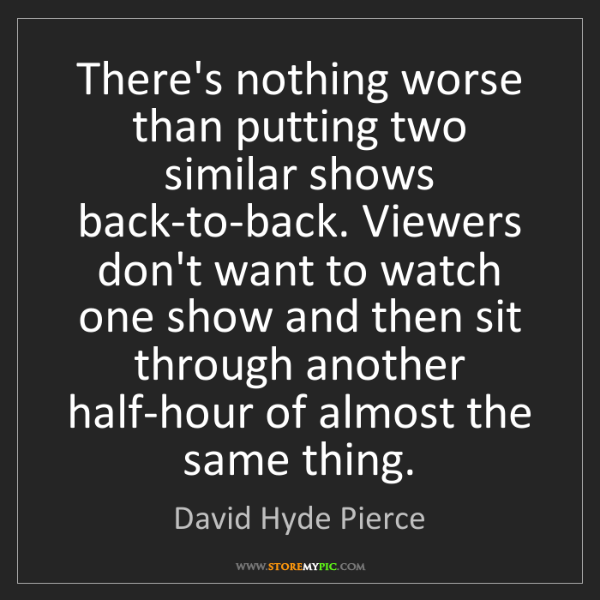 David Hyde Pierce: There's nothing worse than putting two similar shows...