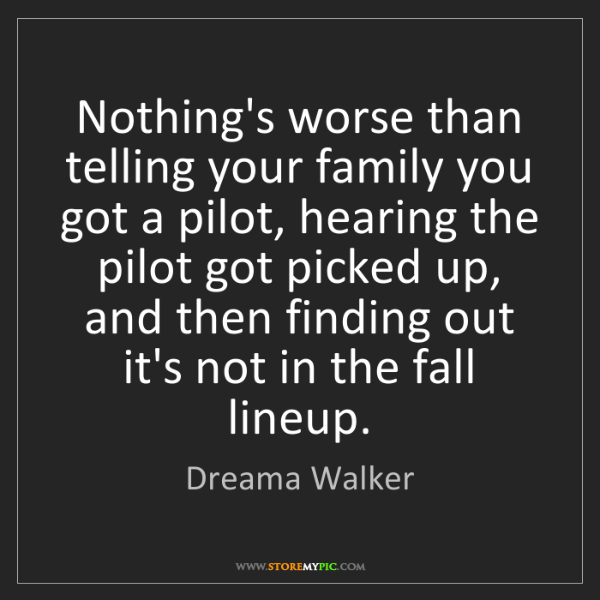 Dreama Walker: Nothing's worse than telling your family you got a pilot,...