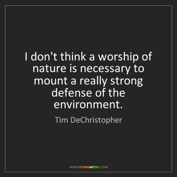 Tim DeChristopher: I don't think a worship of nature is necessary to mount...