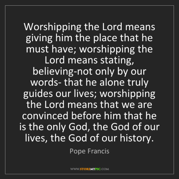 Pope Francis: Worshipping the Lord means giving him the place that...