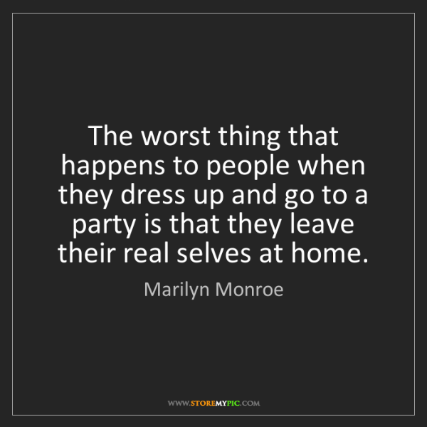 Marilyn Monroe: The worst thing that happens to people when they dress...