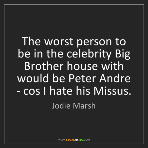 Jodie Marsh: The worst person to be in the celebrity Big Brother house...