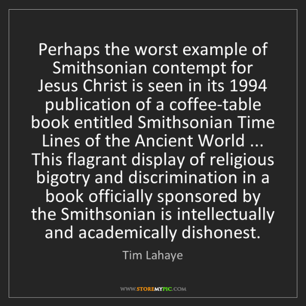 Tim Lahaye: Perhaps the worst example of Smithsonian contempt for...
