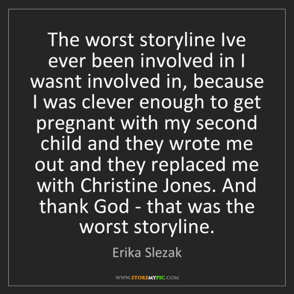 Erika Slezak: The worst storyline Ive ever been involved in I wasnt...