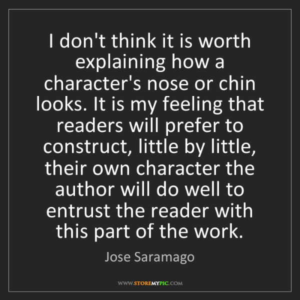 Jose Saramago: I don't think it is worth explaining how a character's...