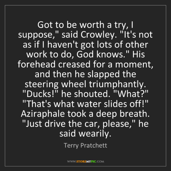 """Terry Pratchett: Got to be worth a try, I suppose,"""" said Crowley. """"It's..."""