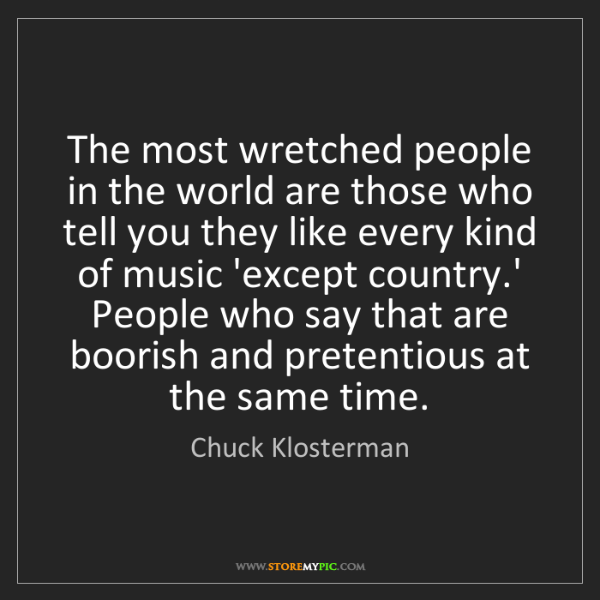 Chuck Klosterman: The most wretched people in the world are those who tell...