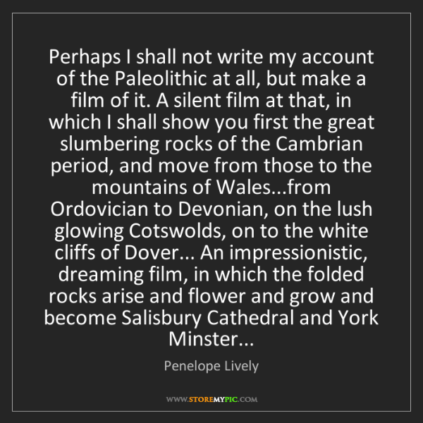 Penelope Lively: Perhaps I shall not write my account of the Paleolithic...