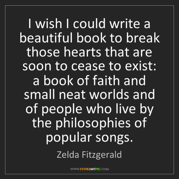 Zelda Fitzgerald: I wish I could write a beautiful book to break those...