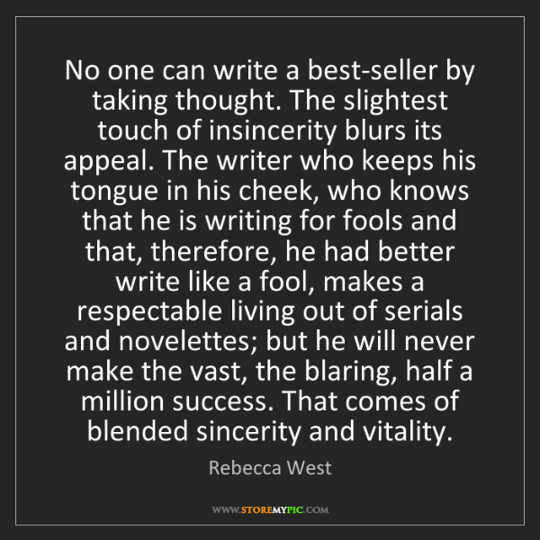 Rebecca West: No one can write a best-seller by taking thought. The...
