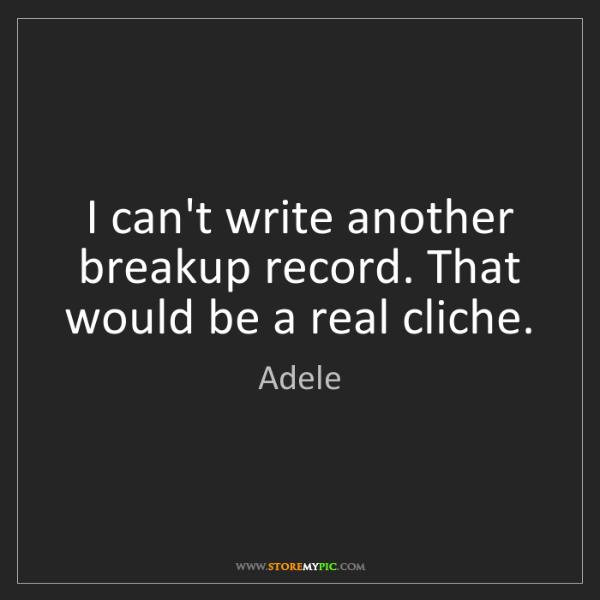 Adele: I can't write another breakup record. That would be a...