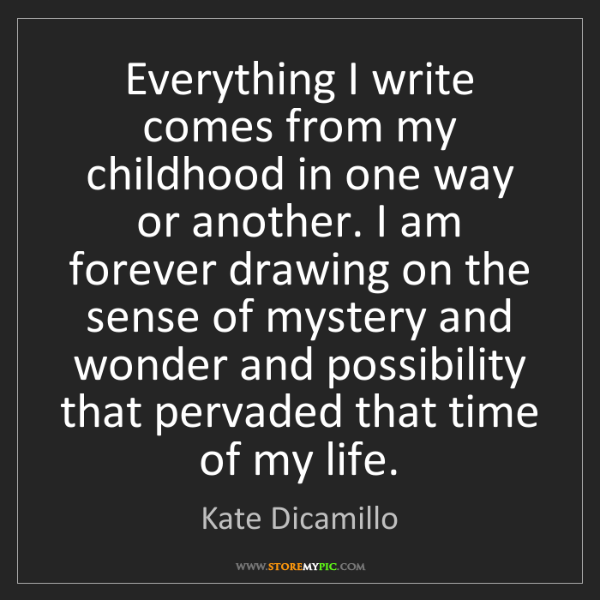 Kate Dicamillo: Everything I write comes from my childhood in one way...