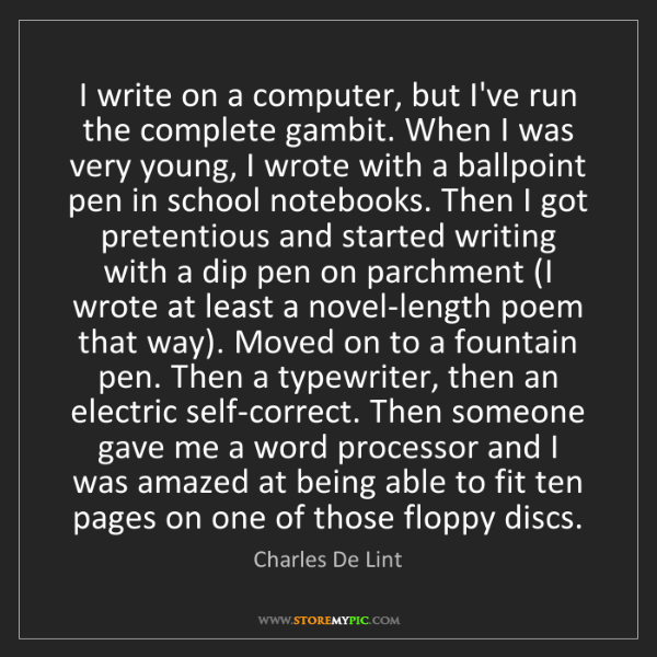 Charles De Lint: I write on a computer, but I've run the complete gambit....