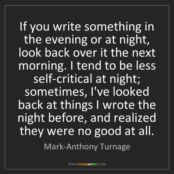 Mark-Anthony Turnage: If you write something in the evening or at night, look...