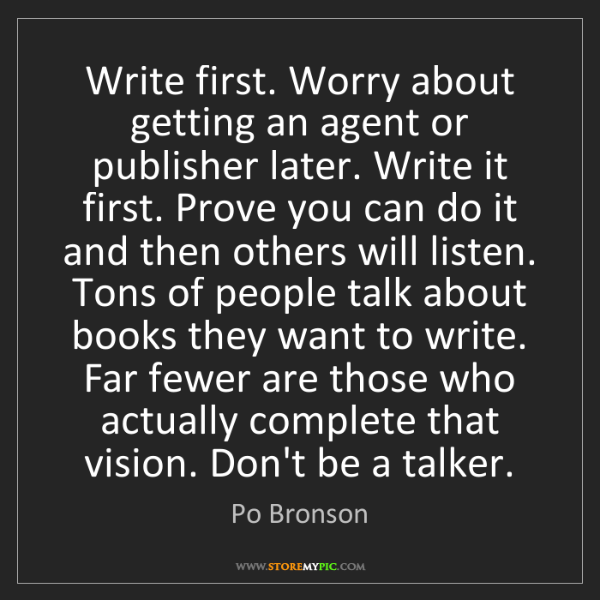 Po Bronson: Write first. Worry about getting an agent or publisher...