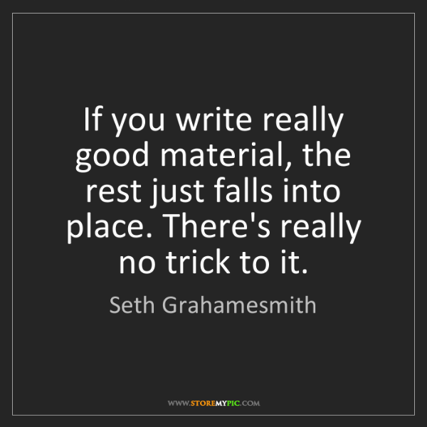 Seth Grahamesmith: If you write really good material, the rest just falls...