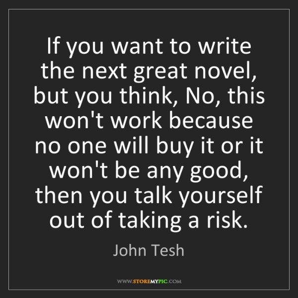 John Tesh: If you want to write the next great novel, but you think,...