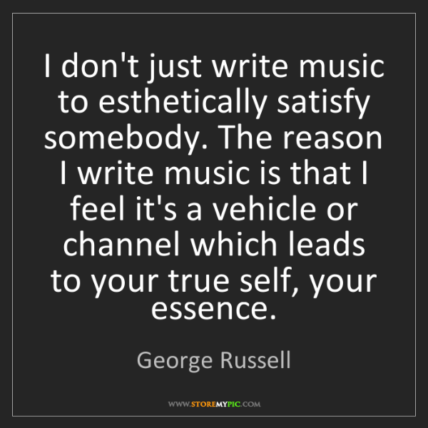 George Russell: I don't just write music to esthetically satisfy somebody....