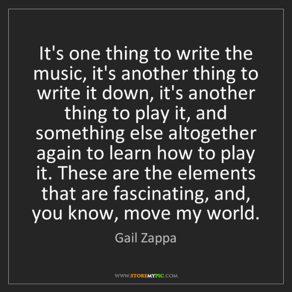 Gail Zappa: It's one thing to write the music, it's another thing...