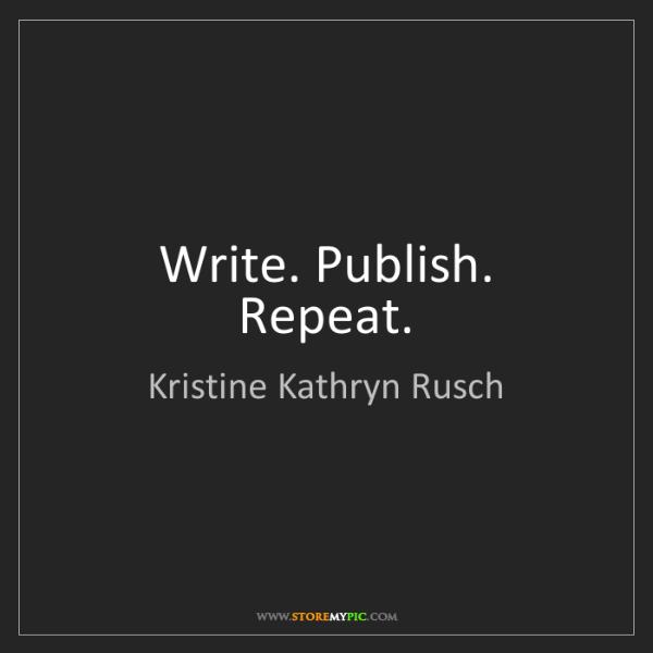 Kristine Kathryn Rusch: Write. Publish. Repeat.