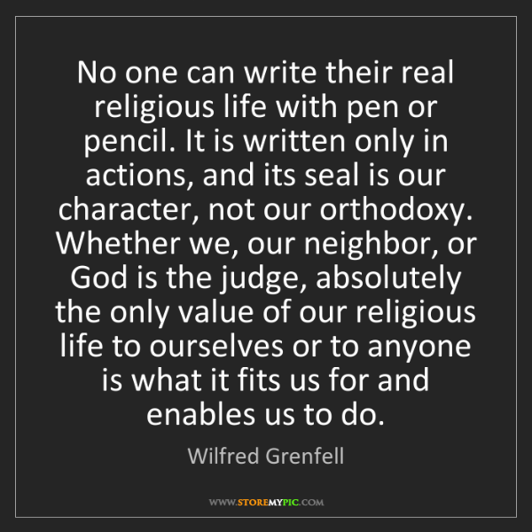 Wilfred Grenfell: No one can write their real religious life with pen or...