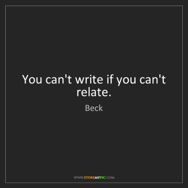Beck: You can't write if you can't relate.