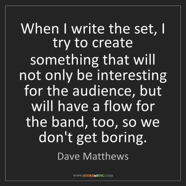 Dave Matthews: When I write the set, I try to create something that...