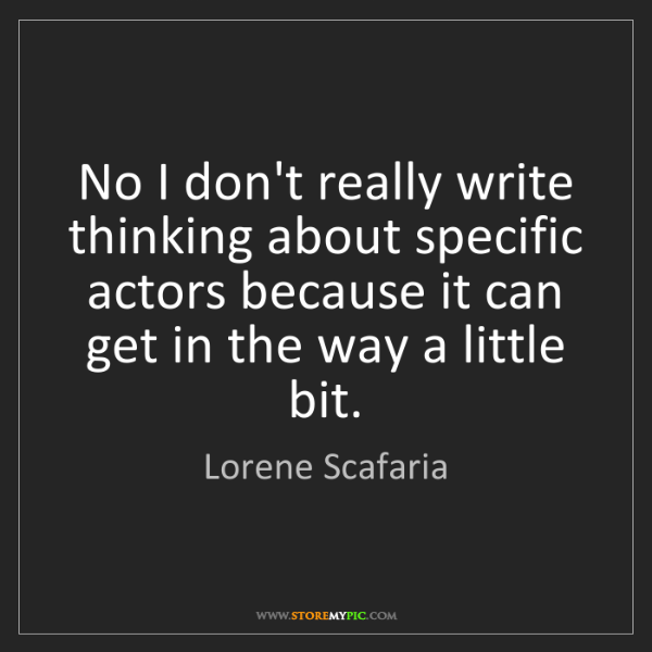 Lorene Scafaria: No I don't really write thinking about specific actors...