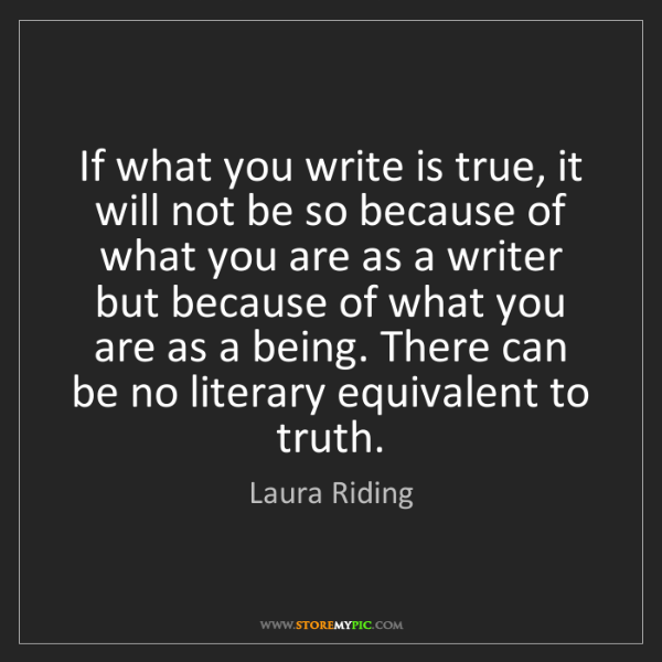Laura Riding: If what you write is true, it will not be so because...
