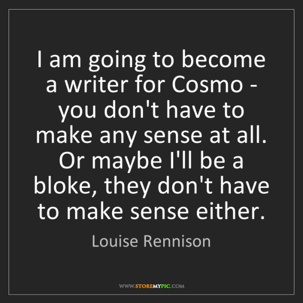Louise Rennison: I am going to become a writer for Cosmo - you don't have...