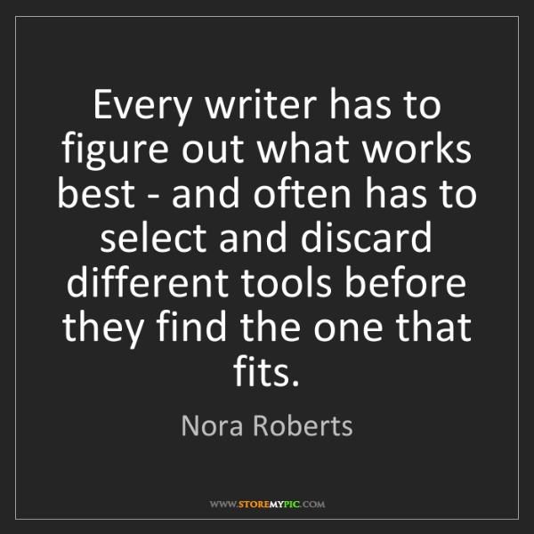 Nora Roberts: Every writer has to figure out what works best - and...