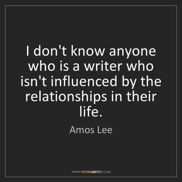 Amos Lee: I don't know anyone who is a writer who isn't influenced...