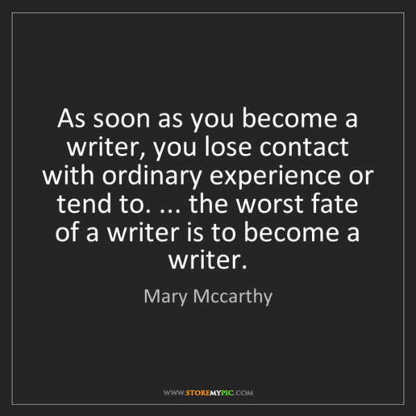 Mary Mccarthy: As soon as you become a writer, you lose contact with...