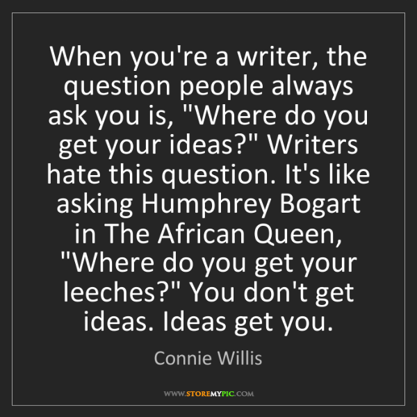 Connie Willis: When you're a writer, the question people always ask...
