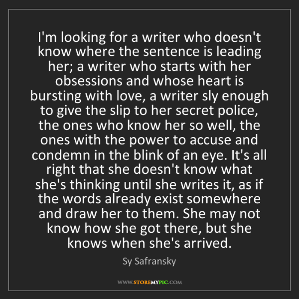 Sy Safransky: I'm looking for a writer who doesn't know where the sentence...