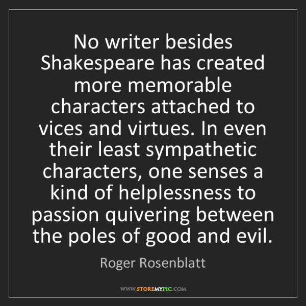 Roger Rosenblatt: No writer besides Shakespeare has created more memorable...