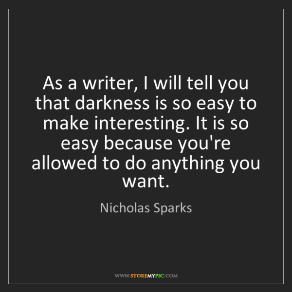 Nicholas Sparks: As a writer, I will tell you that darkness is so easy...