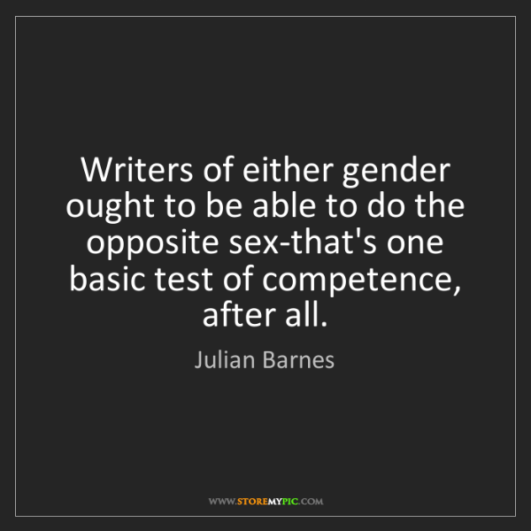 Julian Barnes: Writers of either gender ought to be able to do the opposite...