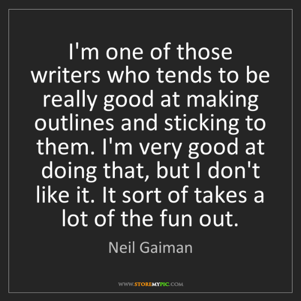 Neil Gaiman: I'm one of those writers who tends to be really good...