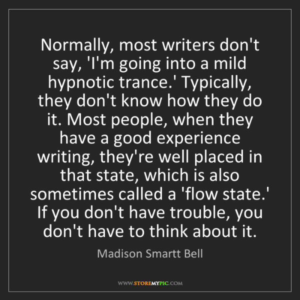 Madison Smartt Bell: Normally, most writers don't say, 'I'm going into a mild...