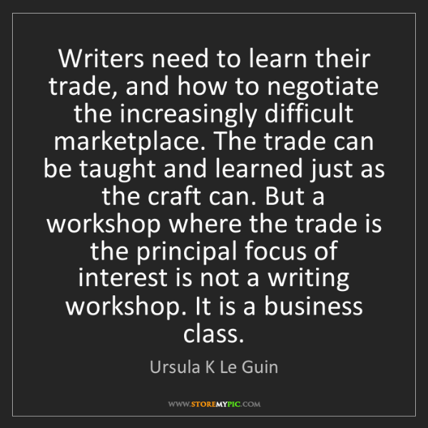 Ursula K Le Guin: Writers need to learn their trade, and how to negotiate...