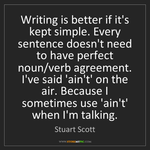 Stuart Scott: Writing is better if it's kept simple. Every sentence...