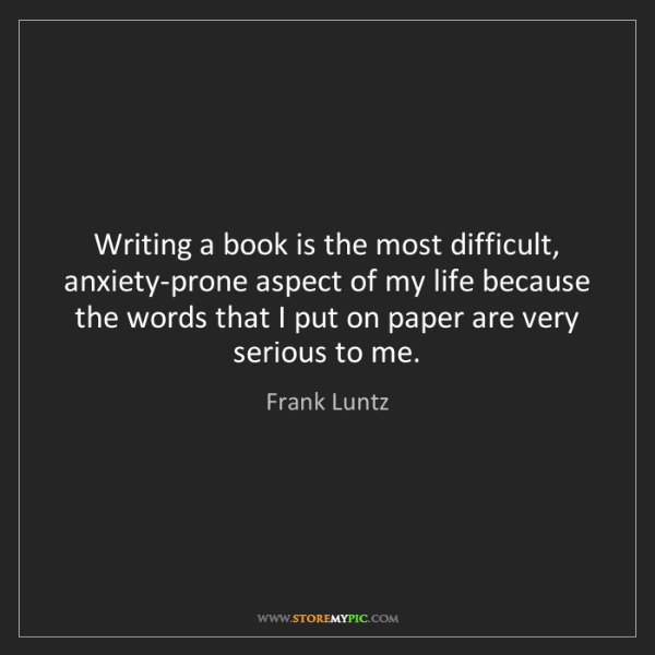 Frank Luntz: Writing a book is the most difficult, anxiety-prone aspect...