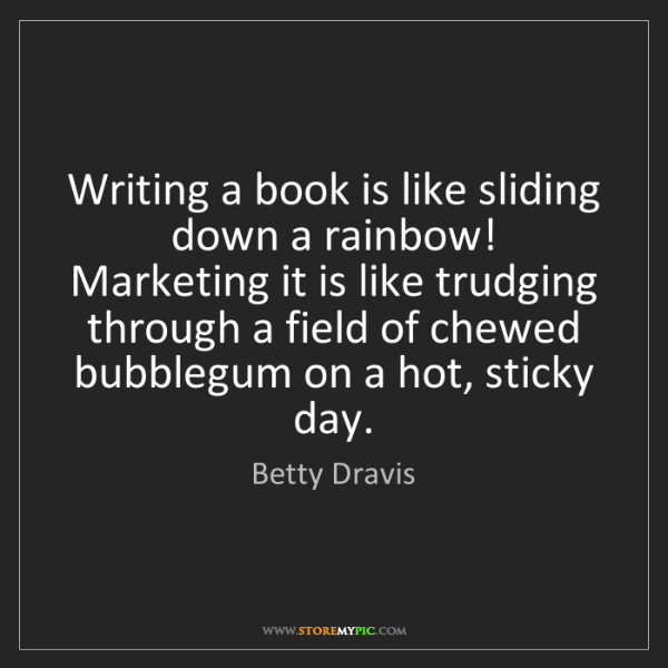 Betty Dravis: Writing a book is like sliding down a rainbow! Marketing...